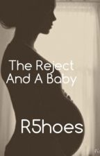 The Reject And A Baby by r5hoes