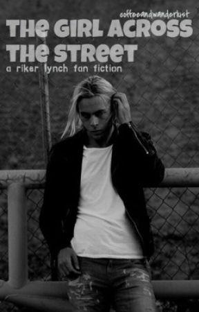 The Girl Across The Street {A Riker Lynch Fan Fiction} by coffeeandwanderlust