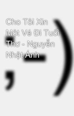 Cho Tôi Xin Một Vé Đi Tuổi Thơ - Nguyễn Nhật Ánh