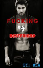 Fucking my Bestfriend (Spg) by MusicLoverWriter