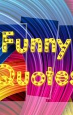 FUNNY QUOTES by crazysaturday