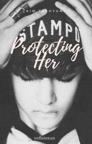 Protecting Her || Kim Taehyung ||