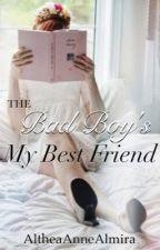 The Bad Boy's My Best Friend by AltheaAnneAlmira