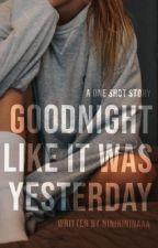 Goodnight Like It Was Yesterday (One Shot) by nininininaaa