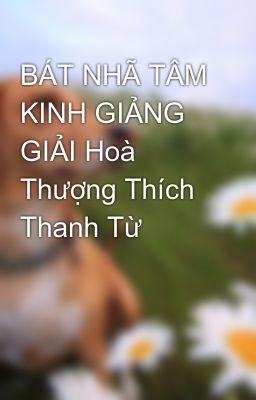 BÁT NHÃ TÂM KINH GIẢNG GIẢI Hoà Thượng Thích Thanh Từ