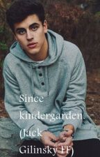 Since kindergarden. (A Jack Gilinsky FanFiction) by ItsStellaYo