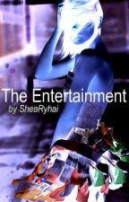 The Entertainment [Watty Awards 2011] by SheaRyhai