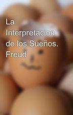 La Interpretacion de los Sueños. Freud by jfisch