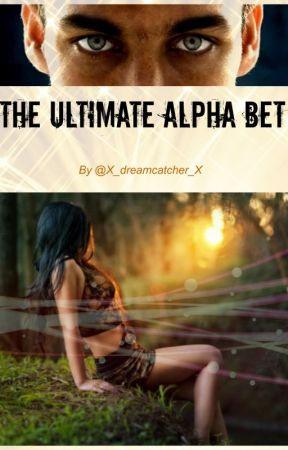 The Ultimate Alpha Bet by X_DreamCatcher_X