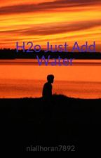 H2o Just Add Water by niallhoran7892