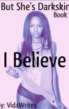 But She's Darkskin: I Believe || Book 2 || Editing Soon by VidaWrites