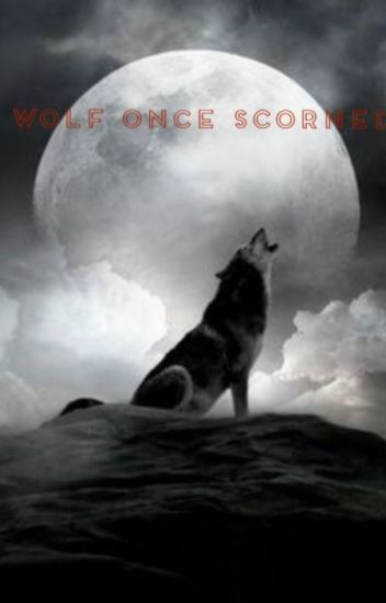 Wolf Once Scorned- A Marauders Tale