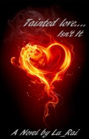 Tainted Love....Isn't it? (BWWM) by Lu_Rai