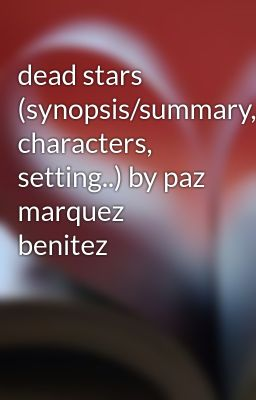dead stars (synopsis/summary, characters, setting..) by paz marquez benitez