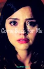 Come back for me - a Clara Oswald fanfiction by doctorwriter
