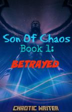 Son Of Chaos: Betrayed by ChaoticWriter