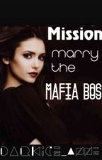 Mission: Marry the Mafia Boss by DarkIce_Anne