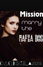 Mission: Marry the Mafia Boss by DarkIce_Anne