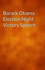 Barack Obama Election Night Victory Speech by wpower