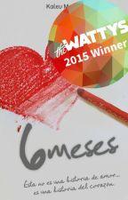 Seis Meses ❤ Ganadora Wattys 2015 ❤ by KalevMenez