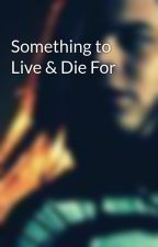 Something to Live & Die For by Sumsum0901