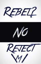 Rebel? No. Reject by bree_hemmo