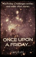 Once Upon a Friday... (#SciFriday entries and other short stories) by angerbda