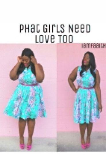 Phat Girls Need Love Too