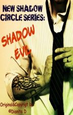 #1.SHADOW EVIL: NEW SHADOW CIRCLE SERIES by DianitaDiansyah