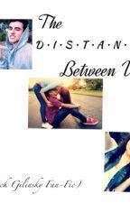 The D•I•S•T•A•N•C•E Between Us (A Jack Gilinsky Fan-Fic) by GilinskysWeedxD