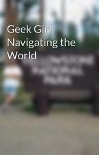 Geek Girl Navigating the World by roswellgray