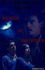 El guardián de la Noche: Regreso al Instituto® (Libro #1) by Mariie_VelaB