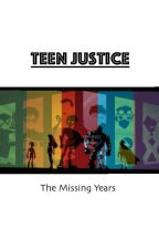 Teen Justice: The Missing Years- (On Hold- will be continued and edited this summer) by Balcanor