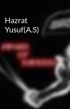 Hazrat Yusuf(A.S) by 7ismailkhan7