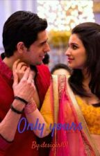 Only Yours(An Indian Love Story) by desigirl01