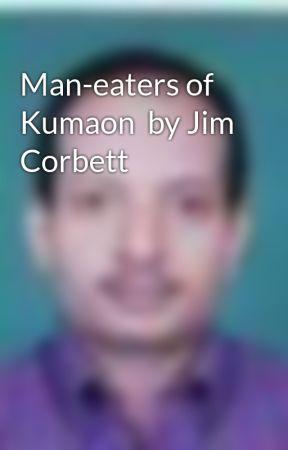 Man-eaters of Kumaon  by Jim Corbett by Chathamkulam