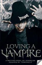 Loving a VAMPIRE. (FIN.) by xangelxxi