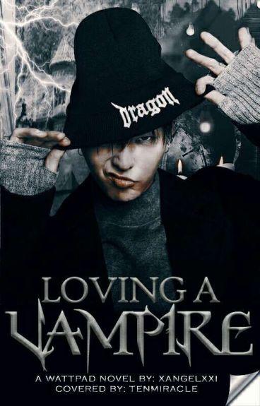 Loving a VAMPIRE. (FIN.)