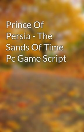 Prince Of Persia The Sands Of Time Pc Game Script Wattpad