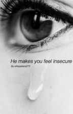 He makes you feel insecure by elliepeters273