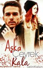 AŞKA ÇEYREK KALA by SelinKalsin