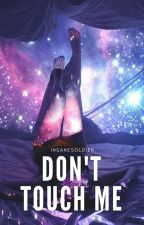 Don't Touch Me by InsaneSoldier