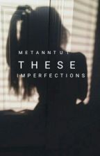 These Imperfections by metanntut