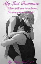✔ My Last Romance [A SasuSaku Fanfiction] by MistyAnnE_04