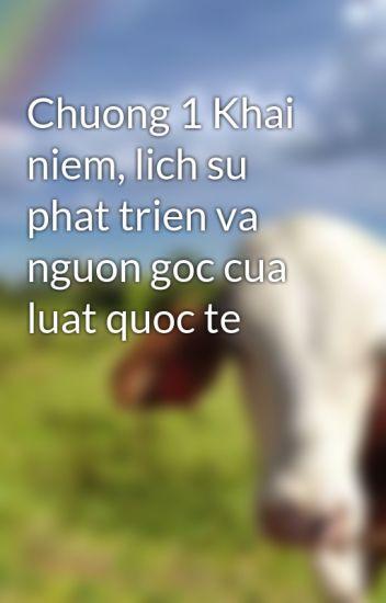 Chuong 1 Khai niem, lich su phat trien va nguon goc cua luat quoc te