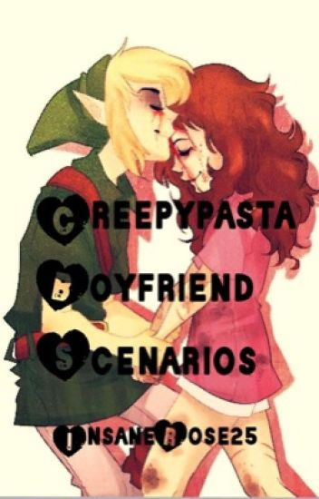 Creepypasta boyfriend scenarios ON HOLD UNTIL THE SUMMER OF 2015