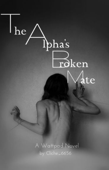 The Alpha's Broken Mate ( On Hold )