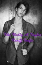 The bully (a Taylor caniff fanfiction) by kkaayylieee
