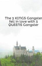 The 3 KINGS Gangster fell in love with 3 QUEENS Gangster by hikaridelacruz16