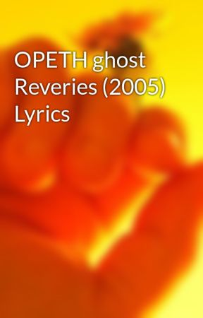 OPETH ghost Reveries (2005) Lyrics by freakonaleash